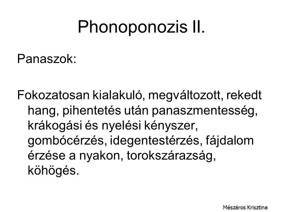 Phonoponozis II. Panaszok: Fokozatosan kialakuló, megváltozott, rekedt hang, pihentetés után panaszmentesség, krákogási és nyelési kényszer, gombócérz