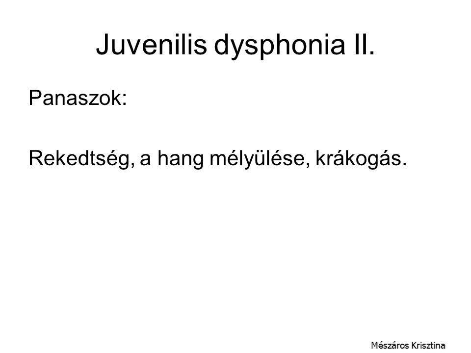 Juvenilis dysphonia II. Panaszok: Rekedtség, a hang mélyülése, krákogás. Mészáros Krisztina