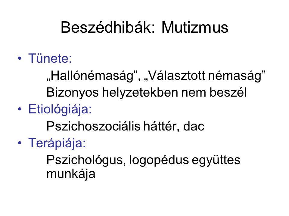 """Beszédhibák: Mutizmus Tünete: """"Hallónémaság"""", """"Választott némaság"""" Bizonyos helyzetekben nem beszél Etiológiája: Pszichoszociális háttér, dac Terápiáj"""