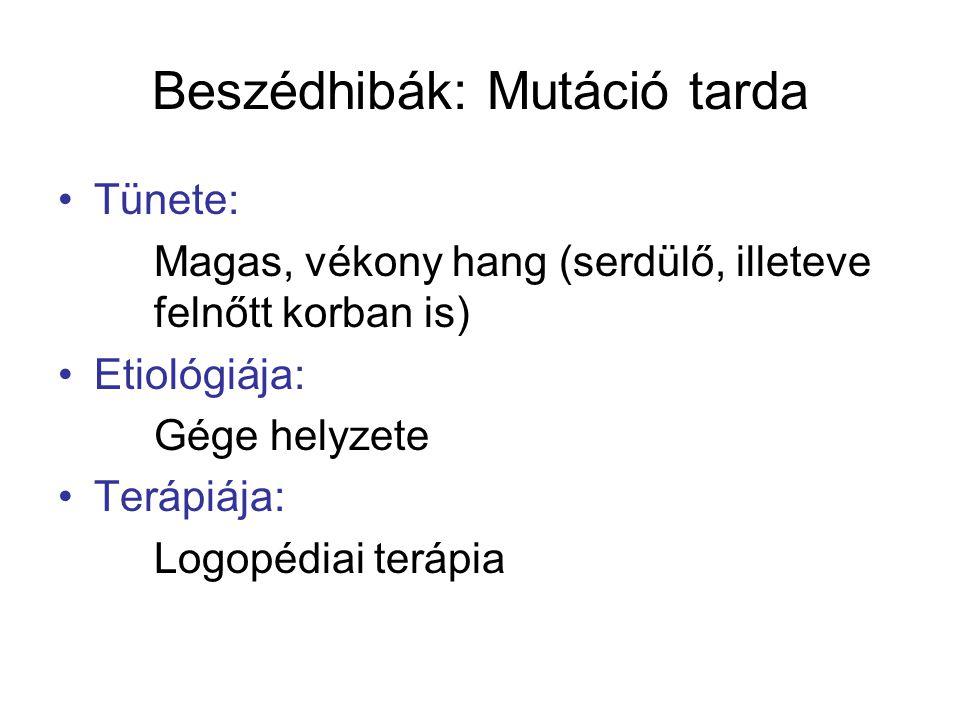 Beszédhibák: Mutáció tarda Tünete: Magas, vékony hang (serdülő, illeteve felnőtt korban is) Etiológiája: Gége helyzete Terápiája: Logopédiai terápia