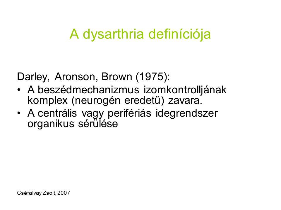 A dysarthria definíciója Darley, Aronson, Brown (1975): A beszédmechanizmus izomkontrolljának komplex (neurogén eredetű) zavara. A centrális vagy peri