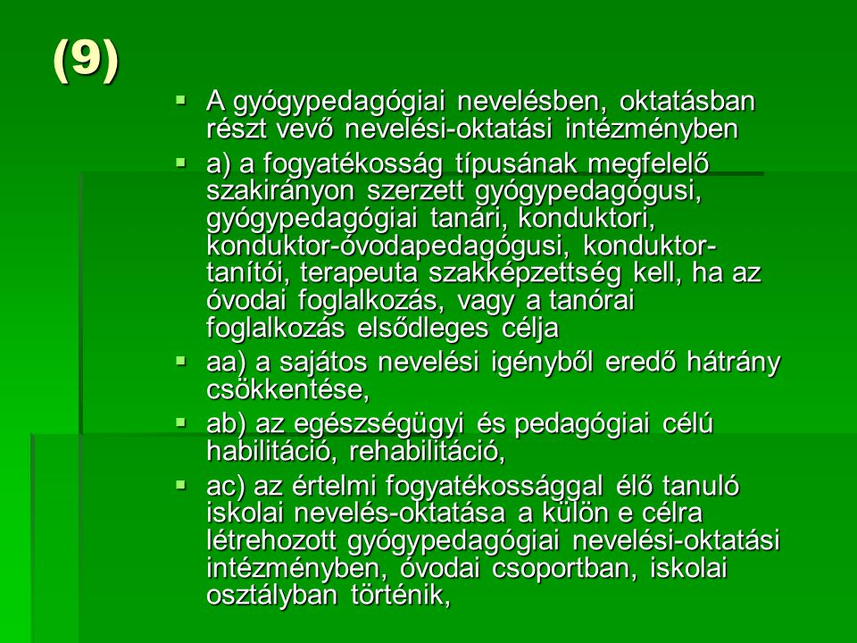 (9)  A gyógypedagógiai nevelésben, oktatásban részt vevő nevelési-oktatási intézményben  a) a fogyatékosság típusának megfelelő szakirányon szerzett