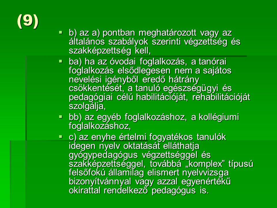 (9)  b) az a) pontban meghatározott vagy az általános szabályok szerinti végzettség és szakképzettség kell,  ba) ha az óvodai foglalkozás, a tanórai