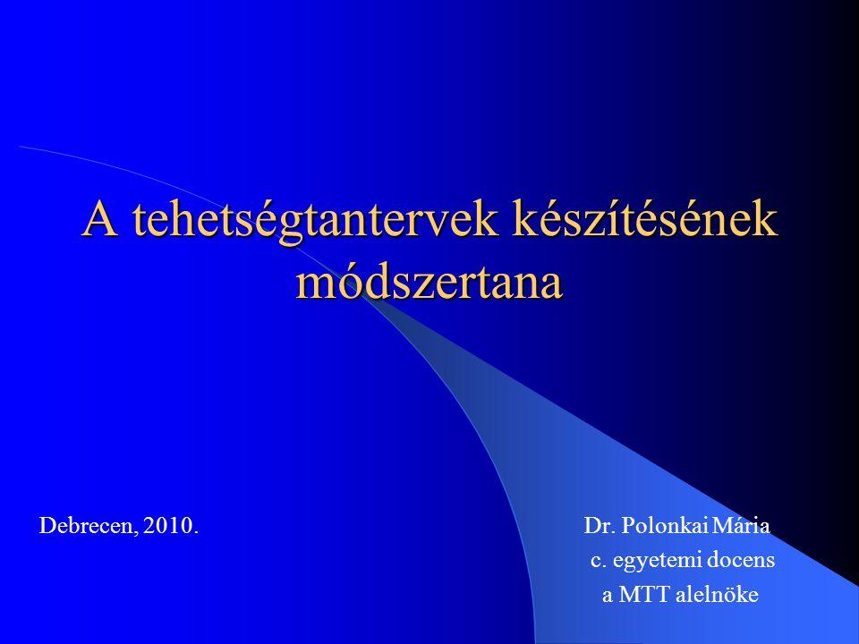 Debrecen, 2010. Dr. Polonkai Mária c. egyetemi docens a MTT alelnöke A tehetségtantervek készítésének módszertana