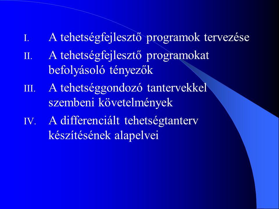 I. A tehetségfejlesztő programok tervezése II. A tehetségfejlesztő programokat befolyásoló tényezők III. A tehetséggondozó tantervekkel szembeni követ