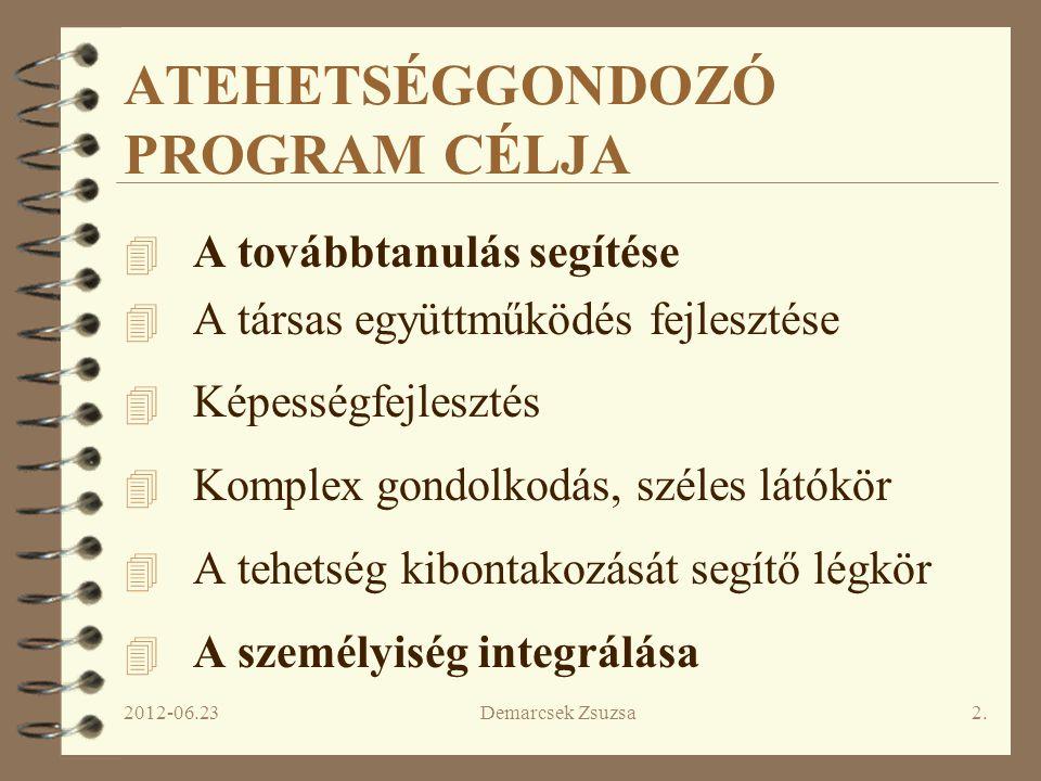 2012-06.23 Demarcsek Zsuzsa2. ATEHETSÉGGONDOZÓ PROGRAM CÉLJA 4 A továbbtanulás segítése 4 A társas együttműködés fejlesztése 4 Képességfejlesztés 4 Ko