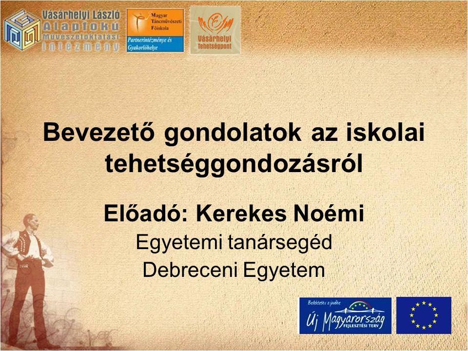Bevezető gondolatok az iskolai tehetséggondozásról Előadó: Kerekes Noémi Egyetemi tanársegéd Debreceni Egyetem