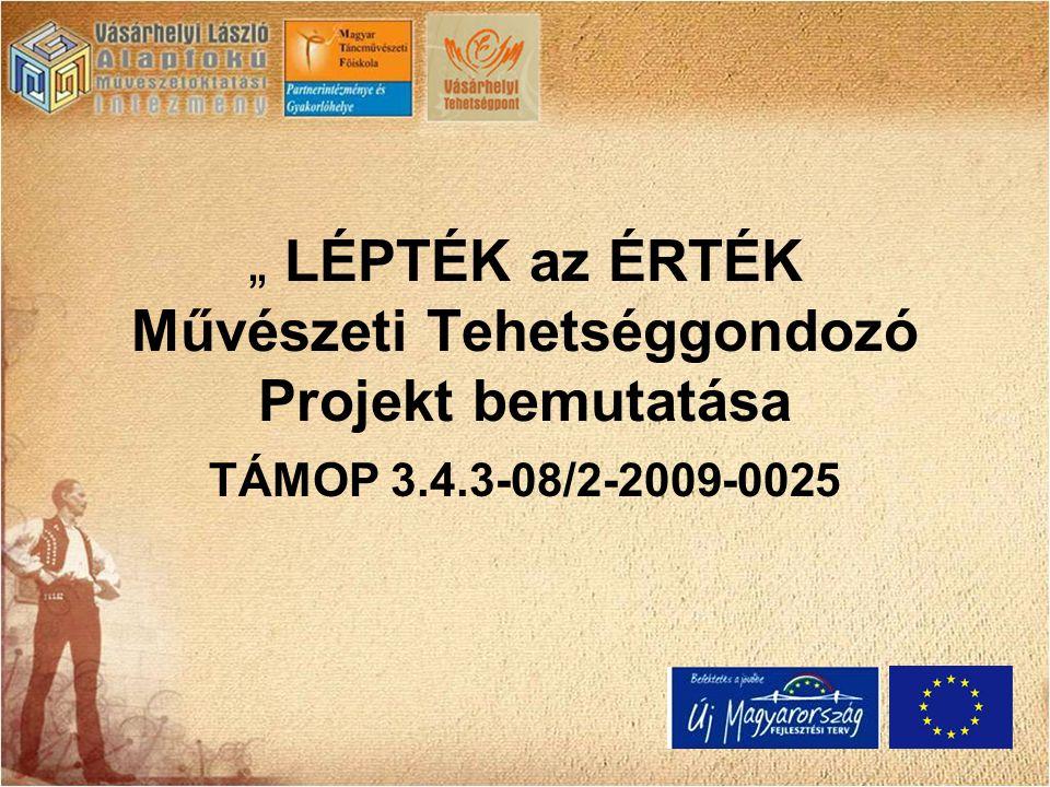 """"""" LÉPTÉK az ÉRTÉK Művészeti Tehetséggondozó Projekt bemutatása TÁMOP 3.4.3-08/2-2009-0025"""