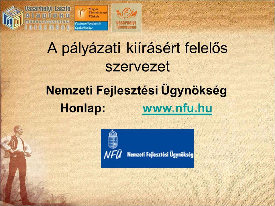 A pályázati kiírásért felelős szervezet Nemzeti Fejlesztési Ügynökség Honlap: www.nfu.huwww.nfu.hu