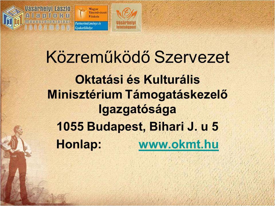 Közreműködő Szervezet Oktatási és Kulturális Minisztérium Támogatáskezelő Igazgatósága 1055 Budapest, Bihari J. u 5 Honlap: www.okmt.huwww.okmt.hu