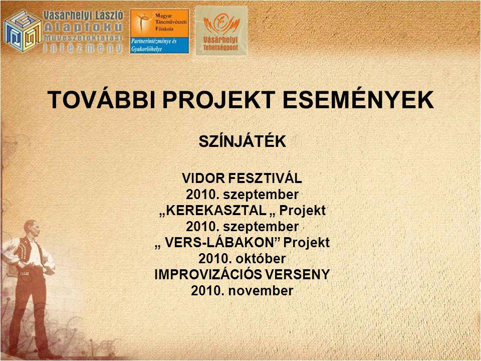 """TOVÁBBI PROJEKT ESEMÉNYEK SZÍNJÁTÉK VIDOR FESZTIVÁL 2010. szeptember """"KEREKASZTAL """" Projekt 2010. szeptember """" VERS-LÁBAKON"""" Projekt 2010. október IMP"""