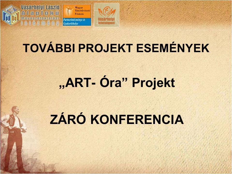 """TOVÁBBI PROJEKT ESEMÉNYEK """"ART- Óra"""" Projekt ZÁRÓ KONFERENCIA"""