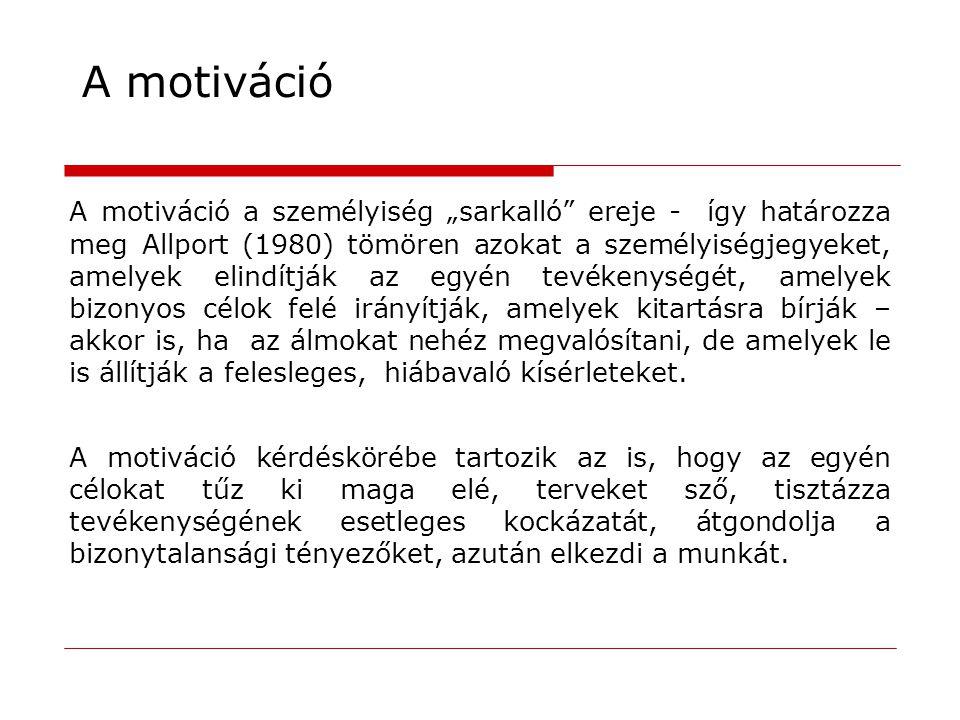 """A motiváció a személyiség """"sarkalló"""" ereje - így határozza meg Allport (1980) tömören azokat a személyiségjegyeket, amelyek elindítják az egyén tevéke"""
