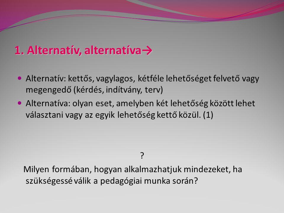 1. Alternatív, alternatíva→ Alternatív: kettős, vagylagos, kétféle lehetőséget felvető vagy megengedő (kérdés, indítvány, terv) Alternatíva: olyan ese
