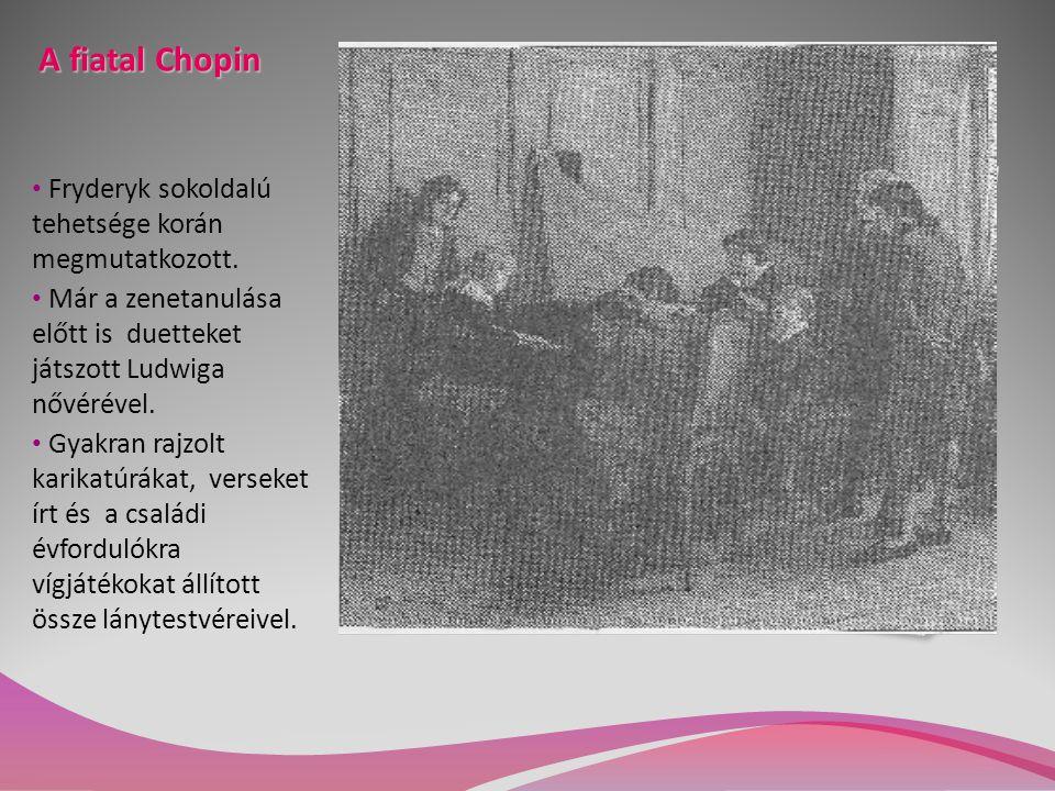 A fiatal Chopin Fryderyk sokoldalú tehetsége korán megmutatkozott. Már a zenetanulása előtt is duetteket játszott Ludwiga nővérével. Gyakran rajzolt k
