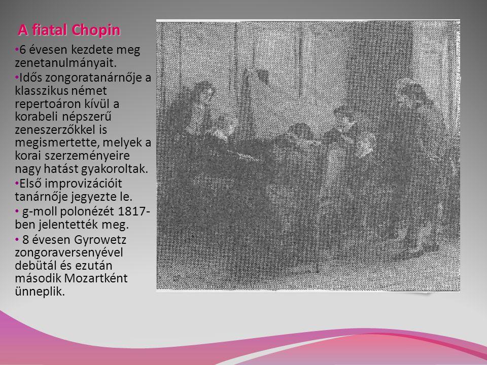 A fiatal Chopin 6 évesen kezdete meg zenetanulmányait. Idős zongoratanárnője a klasszikus német repertoáron kívül a korabeli népszerű zeneszerzőkkel i