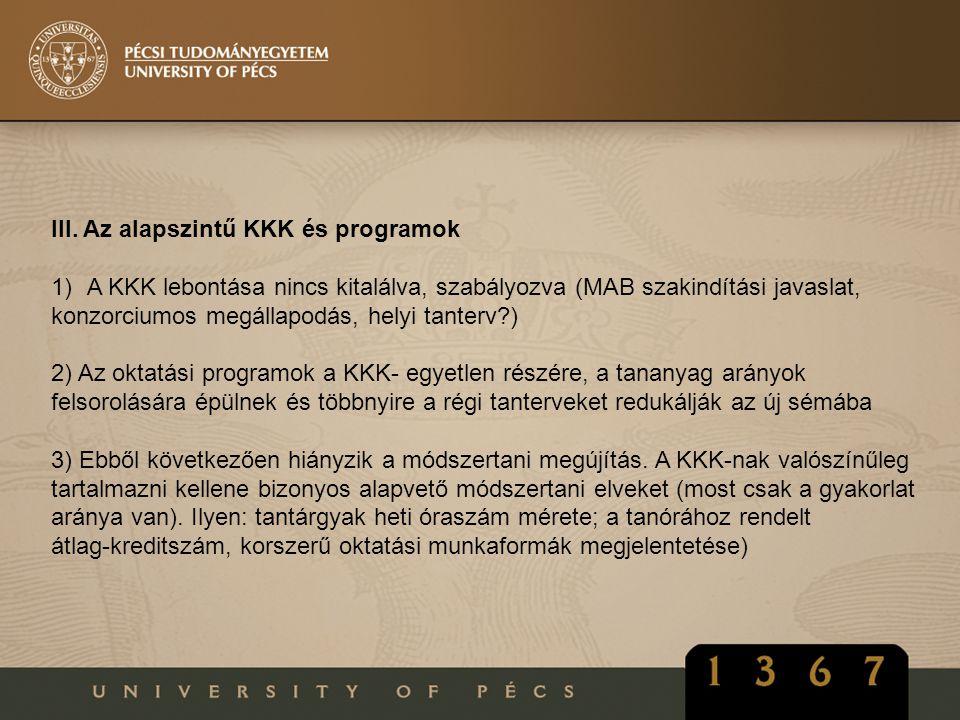 III. Az alapszintű KKK és programok 1)A KKK lebontása nincs kitalálva, szabályozva (MAB szakindítási javaslat, konzorciumos megállapodás, helyi tanter