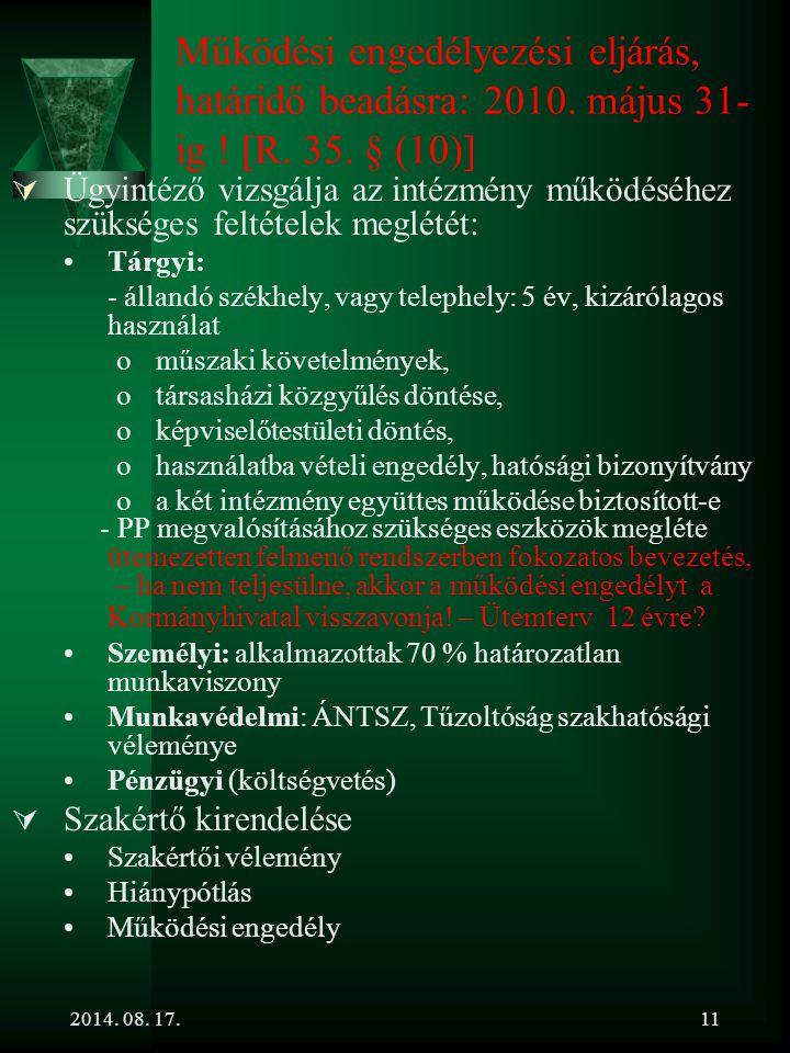 2014. 08. 17.11 Működési engedélyezési eljárás, határidő beadásra: 2010. május 31- ig ! [R. 35. § (10)]  Ügyintéző vizsgálja az intézmény működéséhez
