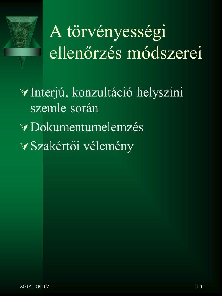 2014. 08. 17.14 A törvényességi ellenőrzés módszerei  Interjú, konzultáció helyszíni szemle során  Dokumentumelemzés  Szakértői vélemény