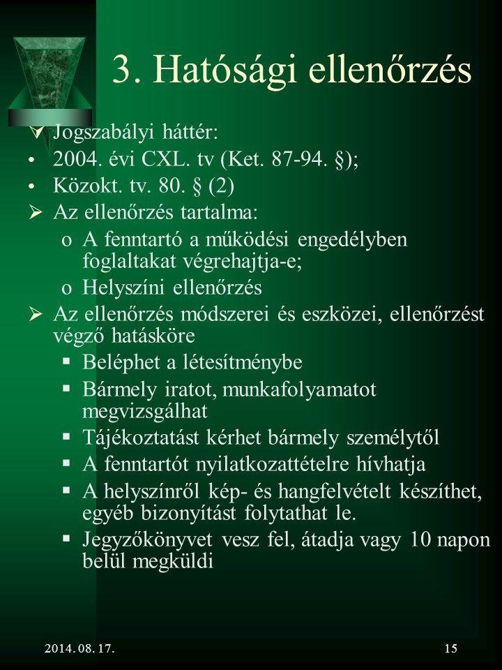 2014. 08. 17.15 3. Hatósági ellenőrzés  Jogszabályi háttér: 2004. évi CXL. tv (Ket. 87-94. §); Közokt. tv. 80. § (2)  Az ellenőrzés tartalma: oA fen