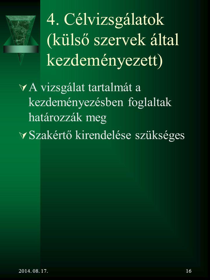 2014. 08. 17.16 4. Célvizsgálatok (külső szervek által kezdeményezett)  A vizsgálat tartalmát a kezdeményezésben foglaltak határozzák meg  Szakértő