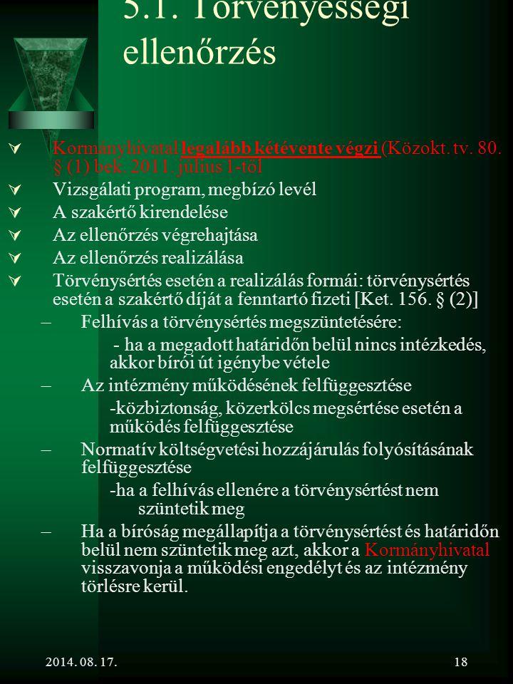 2014. 08. 17.18 5.1. Törvényességi ellenőrzés  Kormányhivatal legalább kétévente végzi (Közokt. tv. 80. § (1) bek. 2011. július 1-től  Vizsgálati pr
