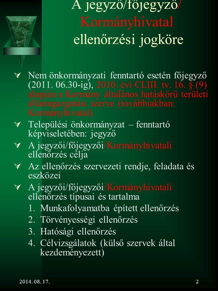 2014. 08. 17.2 A jegyző/főjegyző/ Kormányhivatal ellenőrzési jogköre  Nem önkormányzati fenntartó esetén főjegyző (2011. 06.30-ig), 2010. évi CLIII.