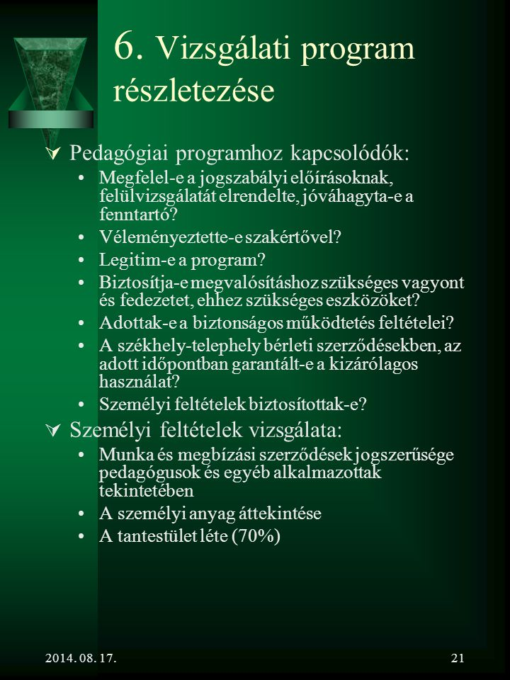 2014. 08. 17.21 6. Vizsgálati program részletezése  Pedagógiai programhoz kapcsolódók: Megfelel-e a jogszabályi előírásoknak, felülvizsgálatát elrend