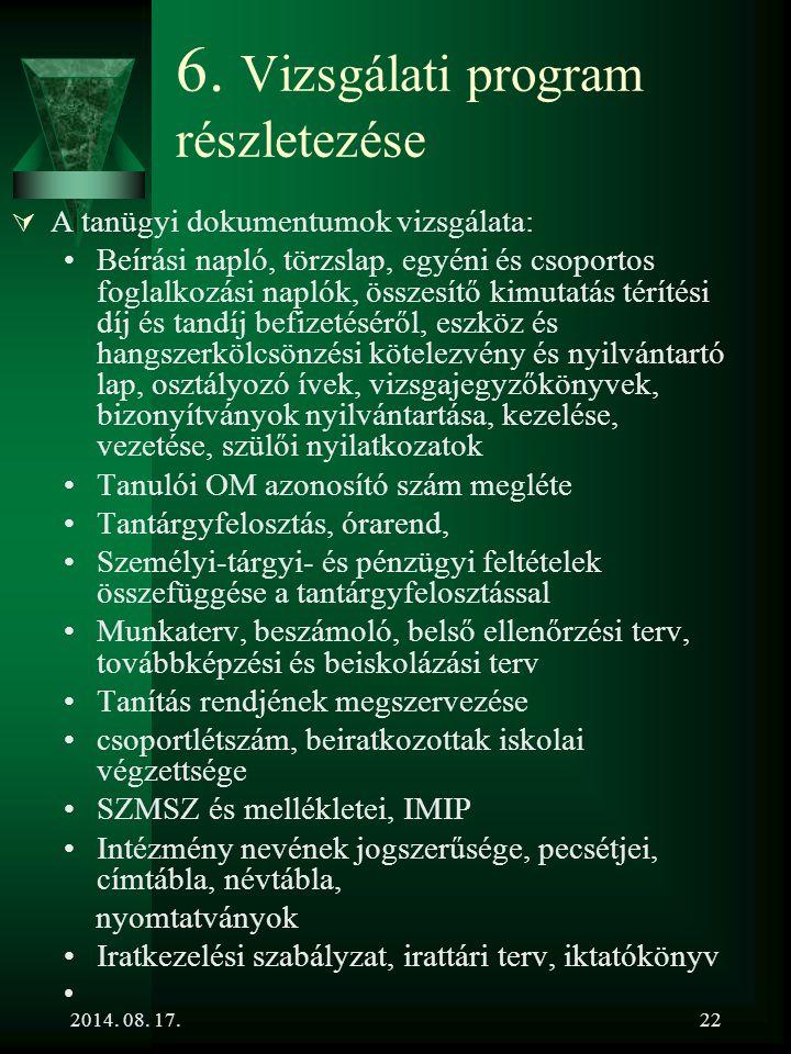 2014. 08. 17.22 6. Vizsgálati program részletezése  A tanügyi dokumentumok vizsgálata: Beírási napló, törzslap, egyéni és csoportos foglalkozási napl