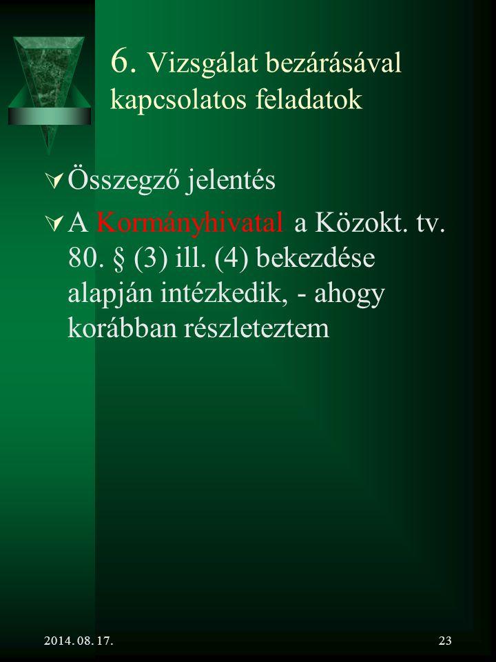 2014. 08. 17.23 6. Vizsgálat bezárásával kapcsolatos feladatok  Összegző jelentés  A Kormányhivatal a Közokt. tv. 80. § (3) ill. (4) bekezdése alapj