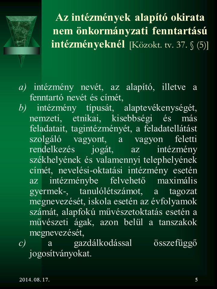 2014. 08. 17.5 Az intézmények alapító okirata nem önkormányzati fenntartású intézményeknél [Közokt. tv. 37. § (5)] a) intézmény nevét, az alapító, ill