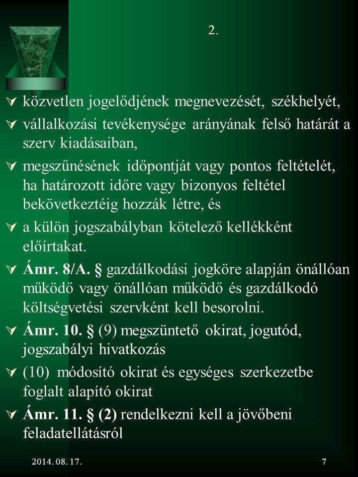 2014. 08. 17.7 2.  közvetlen jogelődjének megnevezését, székhelyét,  vállalkozási tevékenysége arányának felső határát a szerv kiadásaiban,  megszű
