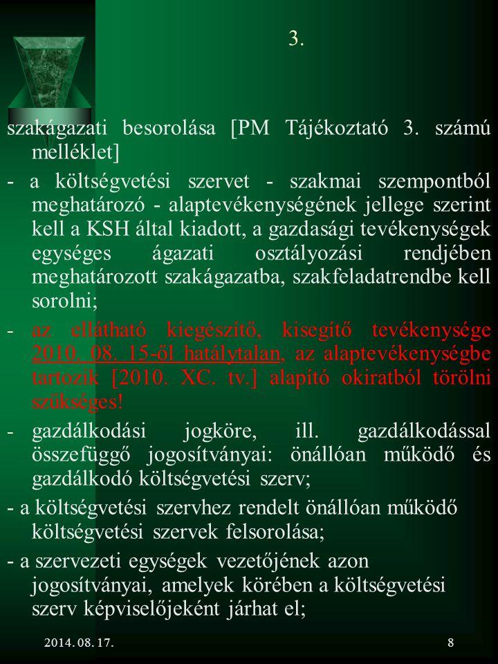 2014. 08. 17.8 3. szakágazati besorolása [PM Tájékoztató 3. számú melléklet] - a költségvetési szervet - szakmai szempontból meghatározó - alaptevéken