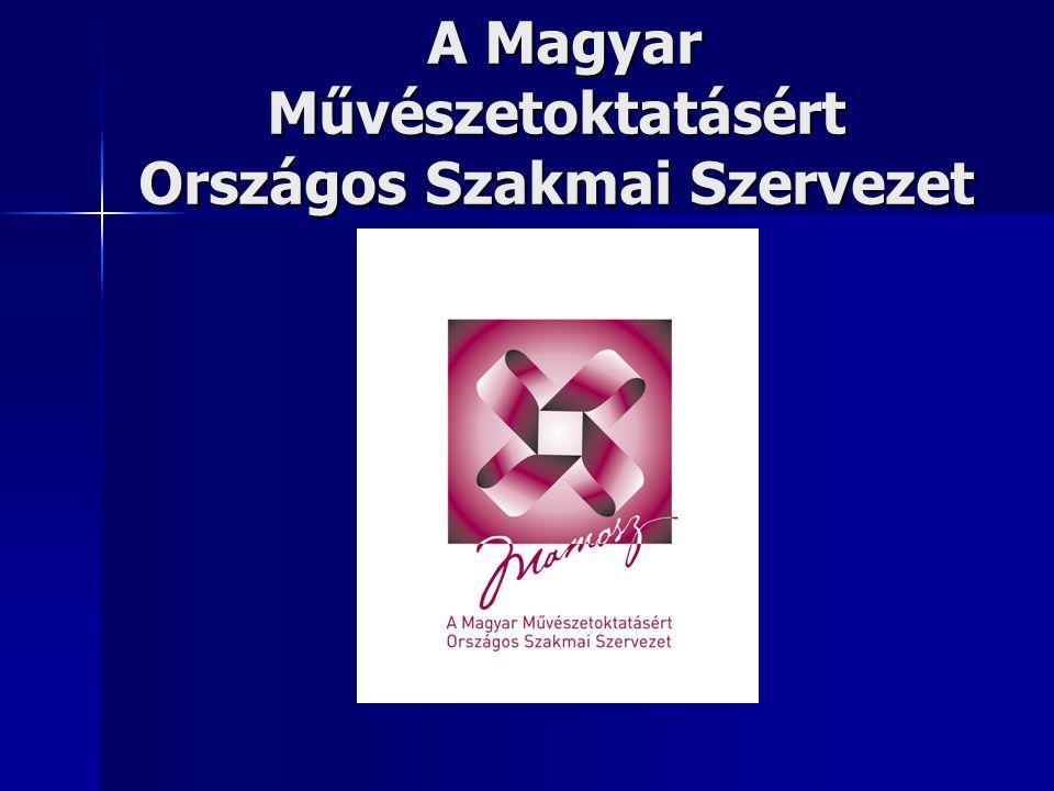 A Magyar Művészetoktatásért Országos Szakmai Szervezet A Magyar Művészetoktatásért Országos Szakmai Szervezet