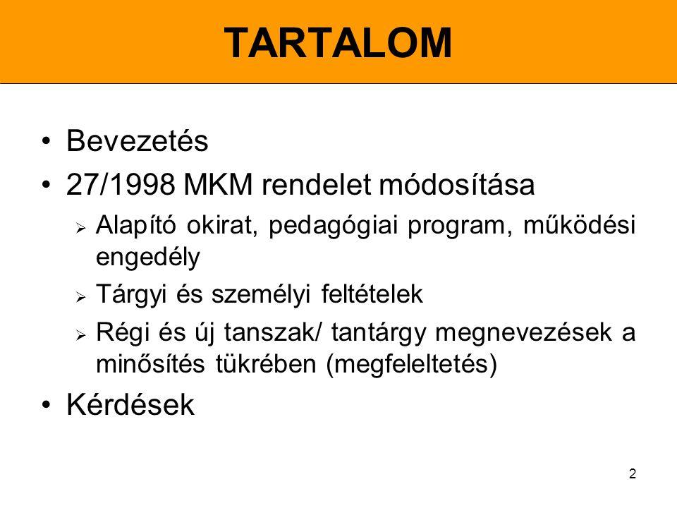 2 TARTALOM Bevezetés 27/1998 MKM rendelet módosítása  Alapító okirat, pedagógiai program, működési engedély  Tárgyi és személyi feltételek  Régi és új tanszak/ tantárgy megnevezések a minősítés tükrében (megfeleltetés) Kérdések