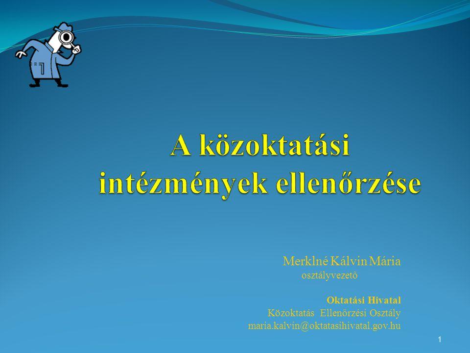 Merklné Kálvin Mária osztályvezető Oktatási Hivatal Közoktatás Ellenőrzési Osztály maria.kalvin@oktatasihivatal.gov.hu 1