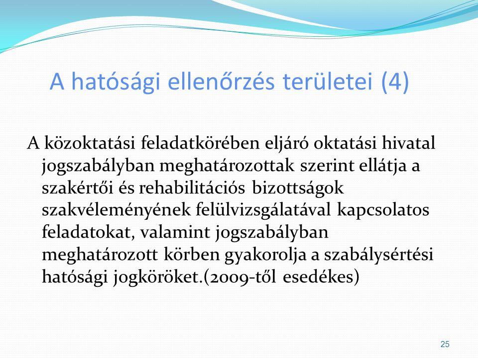 A hatósági ellenőrzés területei (4) A közoktatási feladatkörében eljáró oktatási hivatal jogszabályban meghatározottak szerint ellátja a szakértői és