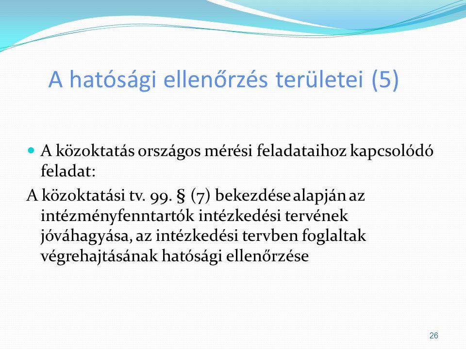 A hatósági ellenőrzés területei (5) A közoktatás országos mérési feladataihoz kapcsolódó feladat: A közoktatási tv. 99. § (7) bekezdése alapján az int
