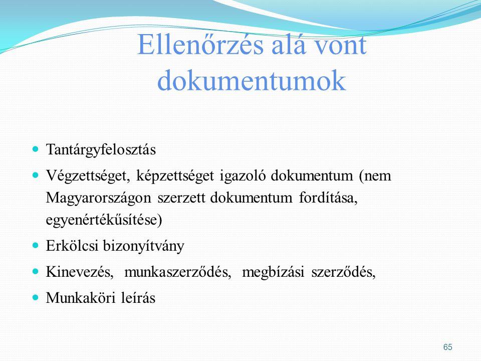 Ellenőrzés alá vont dokumentumok Tantárgyfelosztás Végzettséget, képzettséget igazoló dokumentum (nem Magyarországon szerzett dokumentum fordítása, eg