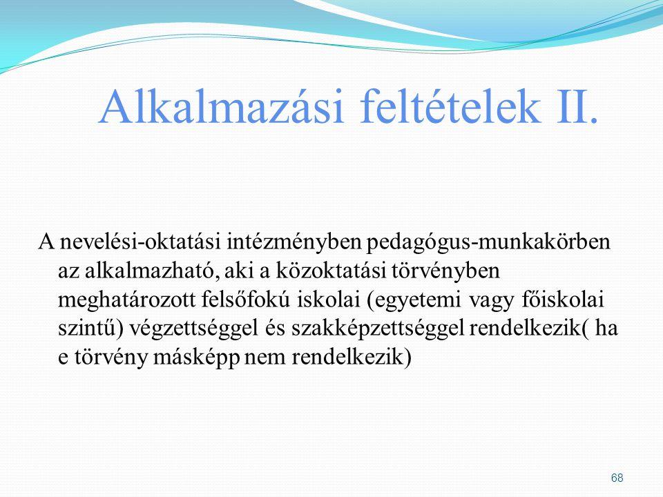 Alkalmazási feltételek II. A nevelési-oktatási intézményben pedagógus-munkakörben az alkalmazható, aki a közoktatási törvényben meghatározott felsőfok