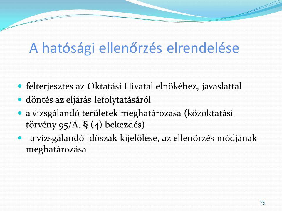 A hatósági ellenőrzés elrendelése felterjesztés az Oktatási Hivatal elnökéhez, javaslattal döntés az eljárás lefolytatásáról a vizsgálandó területek m