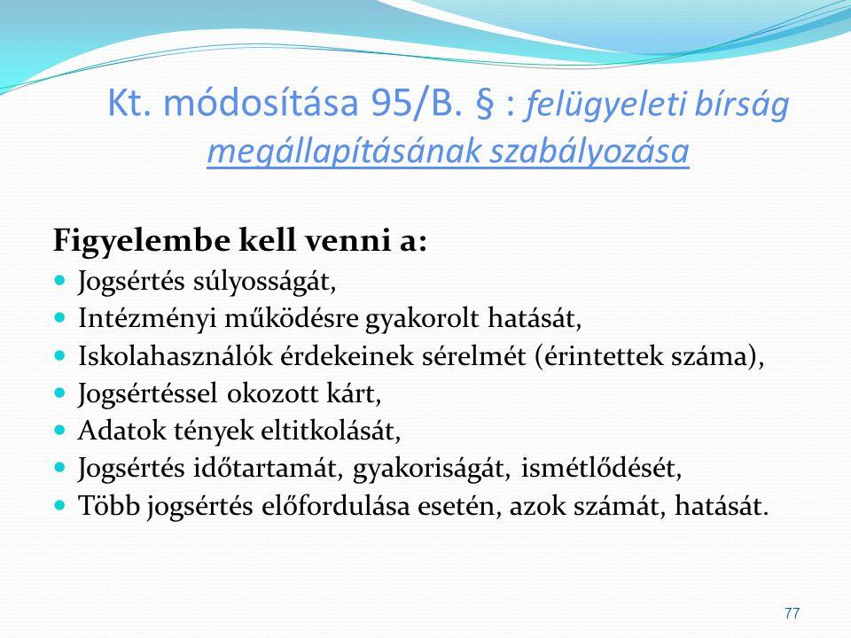 Kt. módosítása 95/B. § : felügyeleti bírság megállapításának szabályozása Figyelembe kell venni a: Jogsértés súlyosságát, Intézményi működésre gyakoro