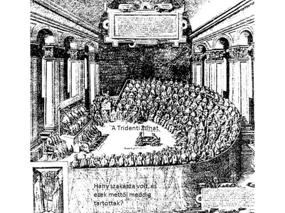 A Tridenti Zsinat Hány szakasza volt, és ezek mettől meddig tartottak?