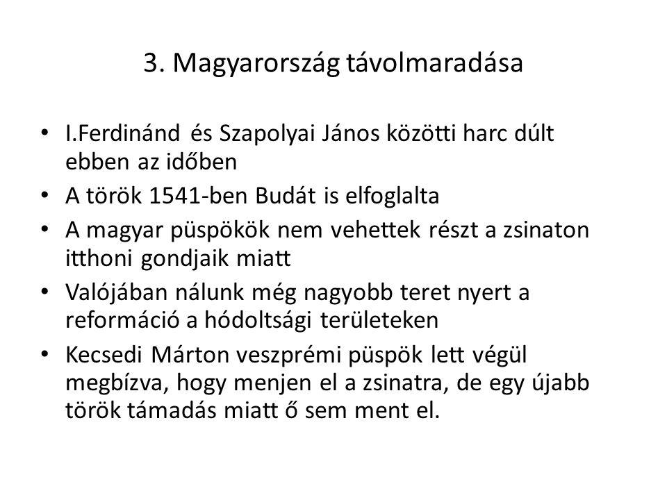 3. Magyarország távolmaradása I.Ferdinánd és Szapolyai János közötti harc dúlt ebben az időben A török 1541-ben Budát is elfoglalta A magyar püspökök