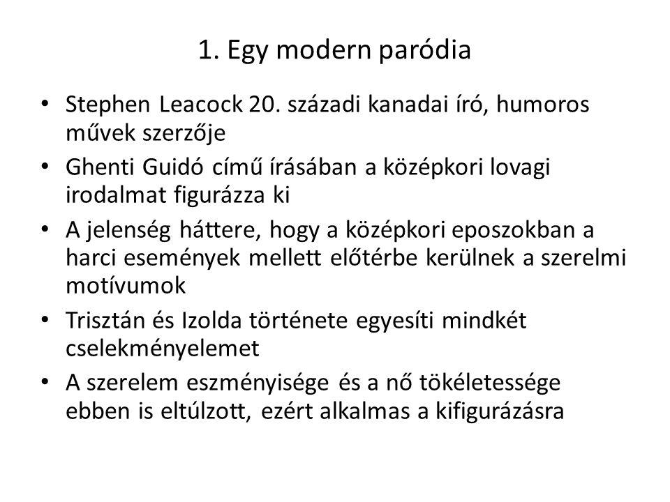 1. Egy modern paródia Stephen Leacock 20. századi kanadai író, humoros művek szerzője Ghenti Guidó című írásában a középkori lovagi irodalmat figurázz