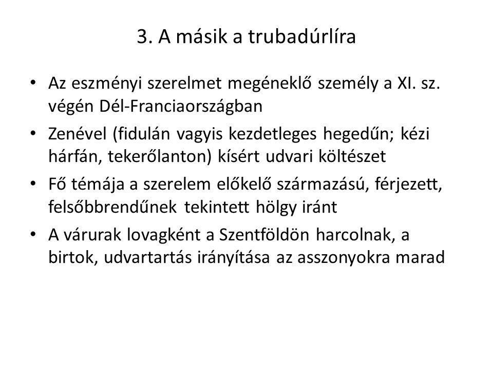 3. A másik a trubadúrlíra Az eszményi szerelmet megéneklő személy a XI. sz. végén Dél-Franciaországban Zenével (fidulán vagyis kezdetleges hegedűn; ké