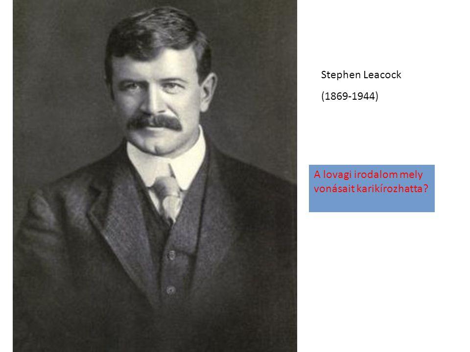 Stephen Leacock (1869-1944) A lovagi irodalom mely vonásait karikírozhatta?