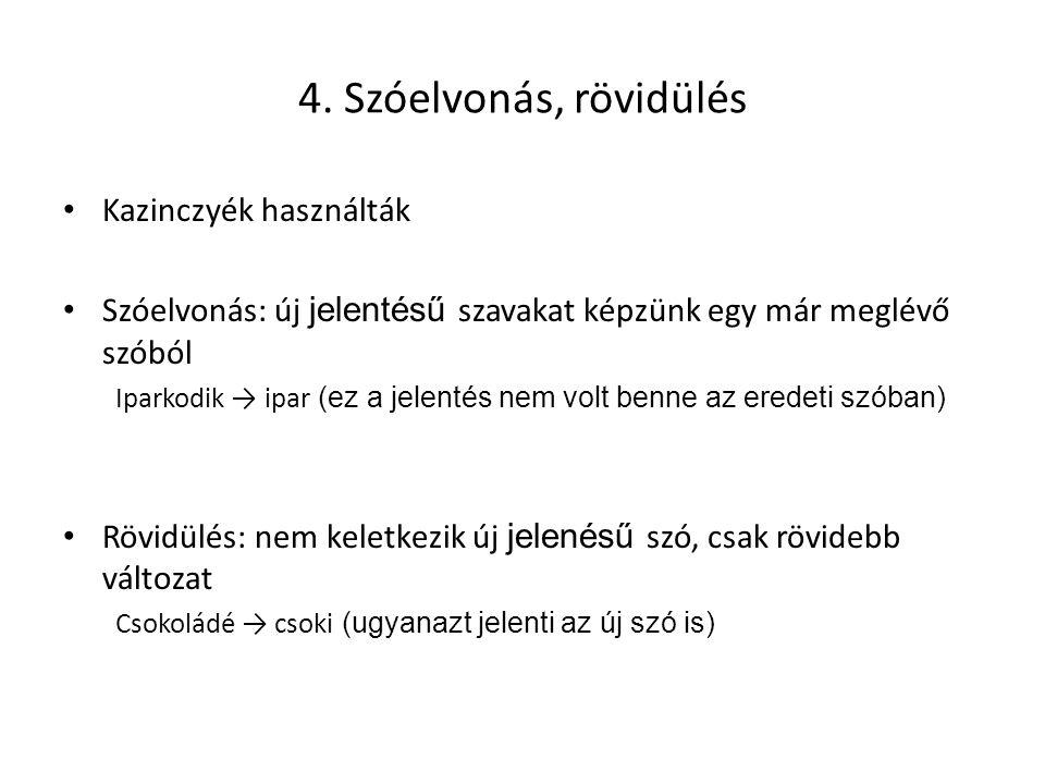 4. Szóelvonás, rövidülés Kazinczyék használták Szóelvonás: új jelentésű szavakat képzünk egy már meglévő szóból Iparkodik → ipar (ez a jelentés nem vo