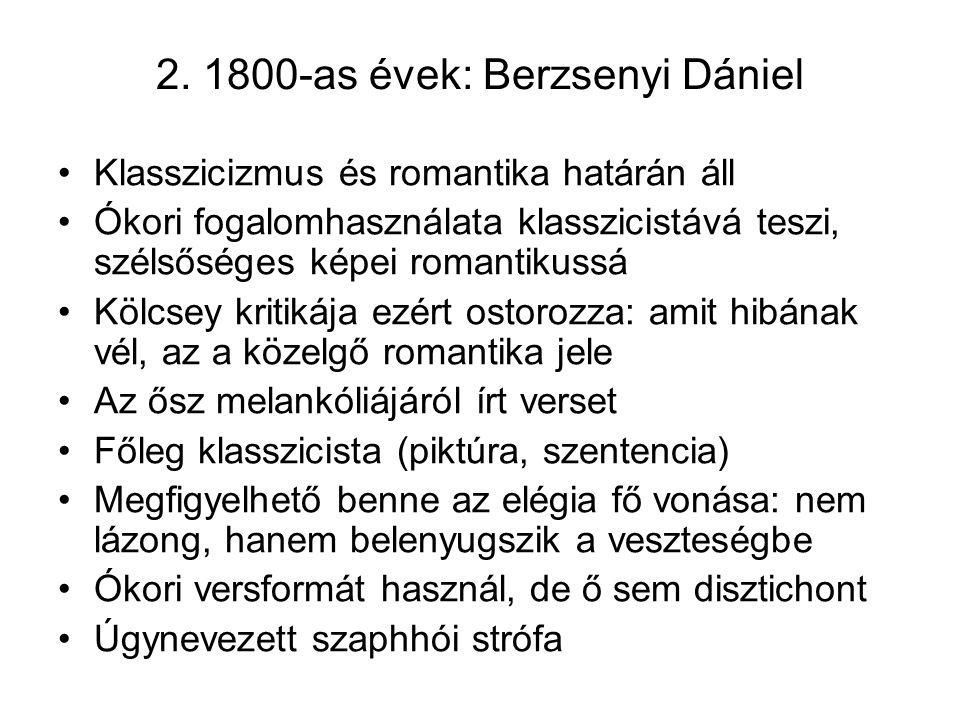 2. 1800-as évek: Berzsenyi Dániel Klasszicizmus és romantika határán áll Ókori fogalomhasználata klasszicistává teszi, szélsőséges képei romantikussá