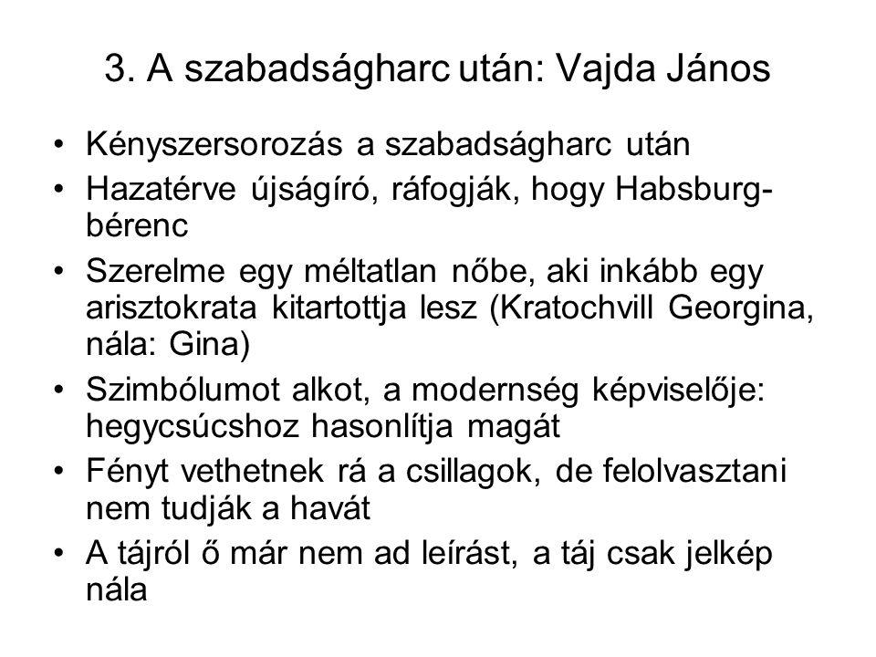 3. A szabadságharc után: Vajda János Kényszersorozás a szabadságharc után Hazatérve újságíró, ráfogják, hogy Habsburg- bérenc Szerelme egy méltatlan n